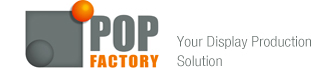 POP Factory, Your Display Production Solution